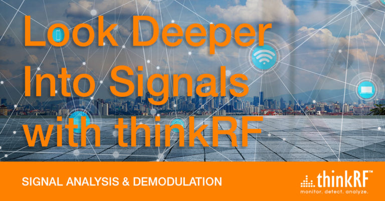 Conduct in-depth signal analysis & demodulation with solutions from thinkRF