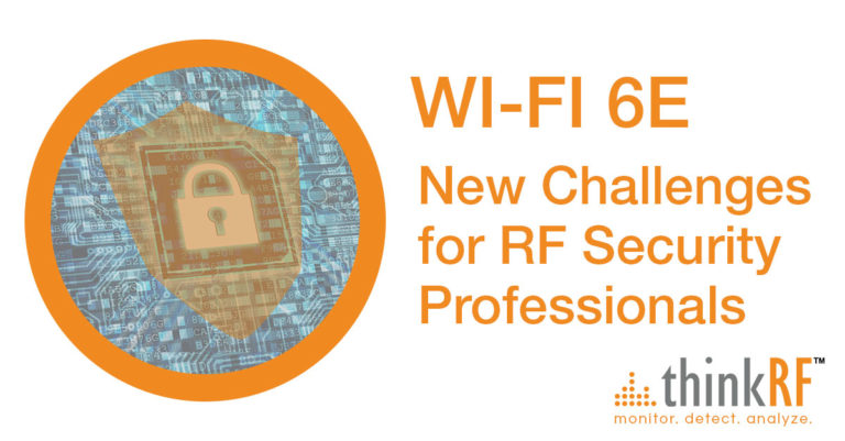 Wi-Fi 6E is reshaping RF security requirements